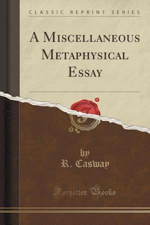 A Miscellaneous Metaphysical Essay (Classic Reprint) af R. Casway