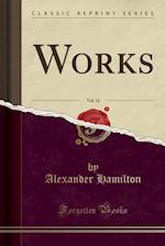 Works, Vol. 12 (Classic Reprint)