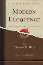 Modern Eloquence, Vol. 7 (Classic Reprint)