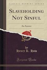 Slaveholding Not Sinful af Henry K. How