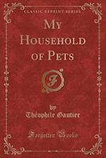 My Household of Pets (Classic Reprint)