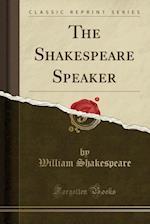 The Shakesperian Speaker (Classic Reprint)
