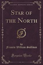 Star of the North (Classic Reprint)