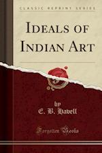 Ideals of Indian Art (Classic Reprint)