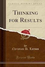 Thinking for Results (Classic Reprint)