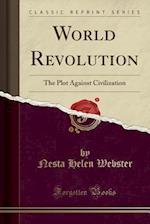 World Revolution (Classic Reprint) af Nesta Helen Webster