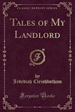 Tales of My Landlord (Classic Reprint)