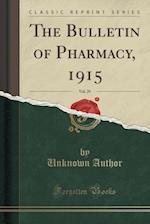 The Bulletin of Pharmacy, 1915, Vol. 29 (Classic Reprint)
