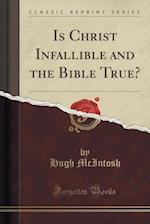 Is Christ Infallible and the Bible True? (Classic Reprint) af Hugh Mcintosh