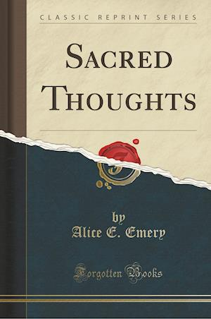 Sacred Thoughts (Classic Reprint) af Alice E. Emery