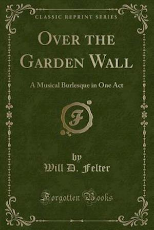 Over the Garden Wall af Will D. Felter