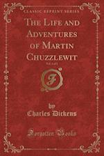 The Life and Adventures of Martin Chuzzlewit, Vol. 1 of 2 (Classic Reprint)