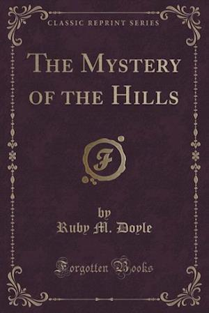 The Mystery of the Hills (Classic Reprint) af Ruby M. Doyle