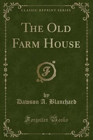 The Old Farm House (Classic Reprint) af Dawson A. Blanchard