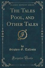The Tales Pool, and Other Tales (Classic Reprint) af Stephen G. Tallents