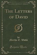 The Letters of David (Classic Reprint) af Martha E. Watts
