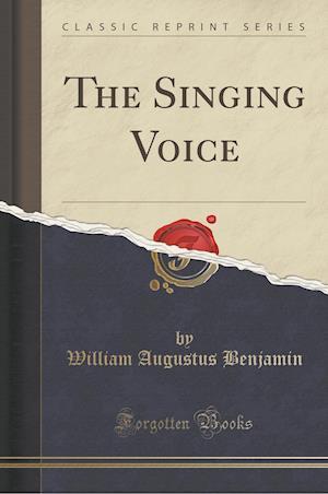 The Singing Voice (Classic Reprint) af William Augustus Benjamin
