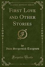 First Love and Other Stories (Classic Reprint)