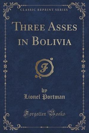 Three Asses in Bolivia (Classic Reprint) af Lionel Portman