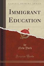 Immigrant Education (Classic Reprint)