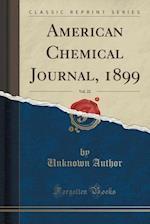 American Chemical Journal, 1899, Vol. 22 (Classic Reprint)