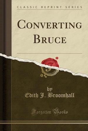 Converting Bruce (Classic Reprint) af Edith J. Broomhall