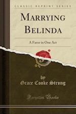 Marrying Belinda af Grace Cooke Strong