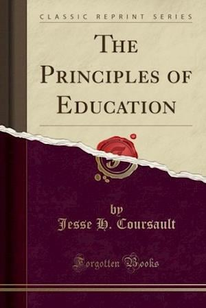 The Principles of Education (Classic Reprint) af Jesse H. Coursault