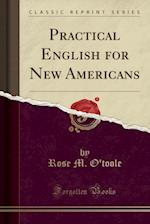 Practical English for New Americans (Classic Reprint)