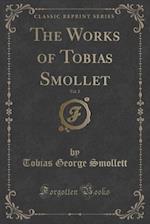 The Works of Tobias Smollet, Vol. 2 (Classic Reprint)