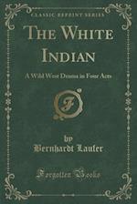 The White Indian af Bernhardt Laufer