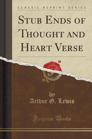 Stub Ends of Thought and Heart Verse (Classic Reprint) af Arthur G. Lewis