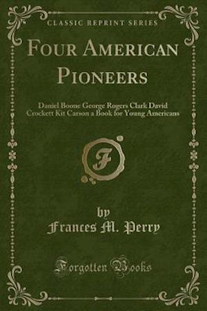 Four American Pioneers af Frances M. Perry