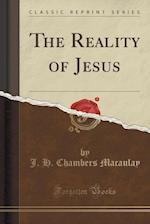 The Reality of Jesus (Classic Reprint)
