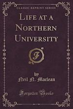 Life at a Northern University (Classic Reprint) af Neil N. MacLean