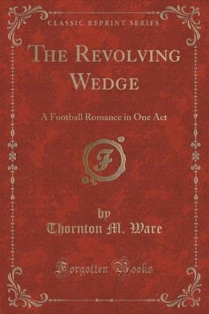 The Revolving Wedge af Thornton M. Ware