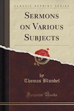 Sermons on Various Subjects (Classic Reprint) af Thomas Blundel