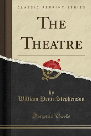 The Theatre (Classic Reprint) af William Penn Stephenson