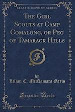 The Girl Scouts at Camp Comalong, or Peg of Tamarack Hills (Classic Reprint)