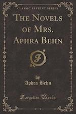 The Novels of Mrs. Aphra Behn (Classic Reprint)