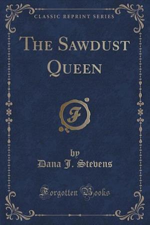 The Sawdust Queen (Classic Reprint) af Dana J. Stevens