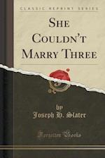 She Couldn't Marry Three (Classic Reprint) af Joseph H. Slater