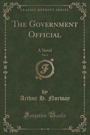 The Government Official, Vol. 3 af Arthur H. Norway