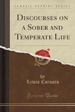 Discourses on a Sober and Temperate Life (Classic Reprint)