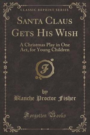 Santa Claus Gets His Wish af Blanche Proctor Fisher