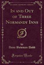 In and Out of Three Normandy Inns (Classic Reprint)