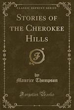 Stories of the Cherokee Hills (Classic Reprint)