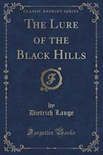 The Lure of the Black Hills (Classic Reprint)