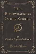 The Bushwhackers Other Stories (Classic Reprint)