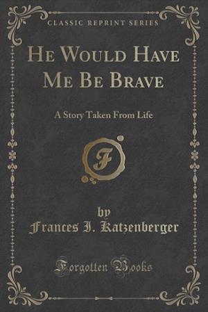 He Would Have Me Be Brave af Frances I. Katzenberger